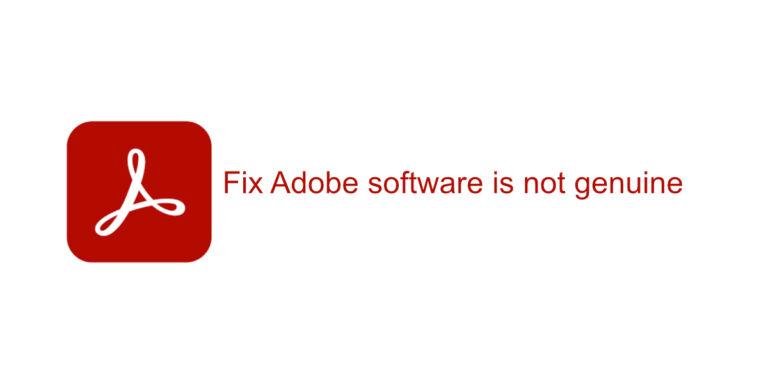Как исправить неподлинное программное обеспечение Adobe в Windows 10